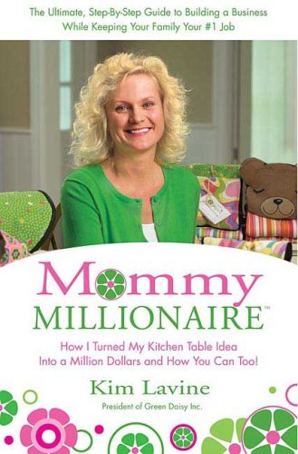 Kim Lavine Mommy Millionaire How I Turned My Kitchen Table Into A Million Dollars & How You Can Too!