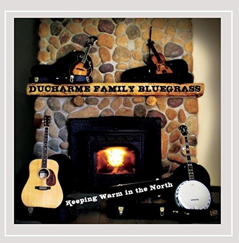 Ducharme Family Bluegrass Keeping Warm In The North
