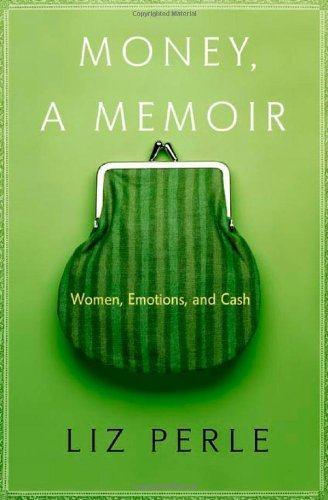 Liz Perle Money A Memoir Women Emotions & Cash