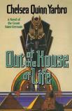Chelsea Quinn Yarbro Out Of The House Of Life A Novel Of The Count Saint Germain