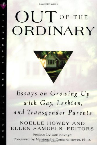 Dan Savage Out Of The Ordinary Essays On Growing Up With Gay Lesbian And Trans