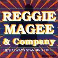 Reggie & Company Magee He's Always Standing There