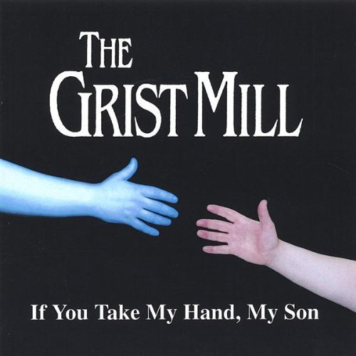 Grist Mill If You Take My Hand My Son