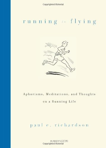 Paul E. Richardson Running Is Flying Aphorisms Meditations And Thoughts On A Running