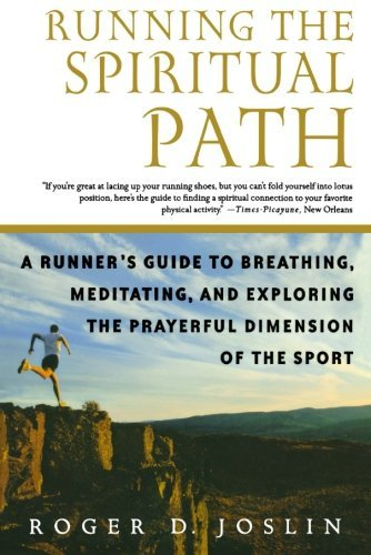 Roger Joslin Running The Spiritual Path A Runner's Guide To Breathing Meditating And Ex