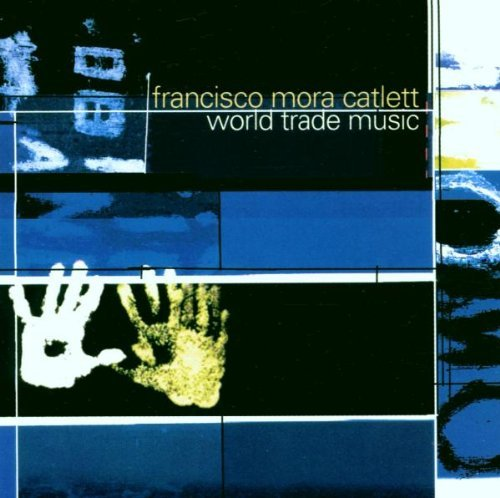 Francisco Mora Catlett World Trade Music