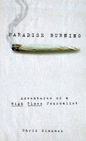 Chris Simunek Paradise Burning Adventures Of A High Times Journalist