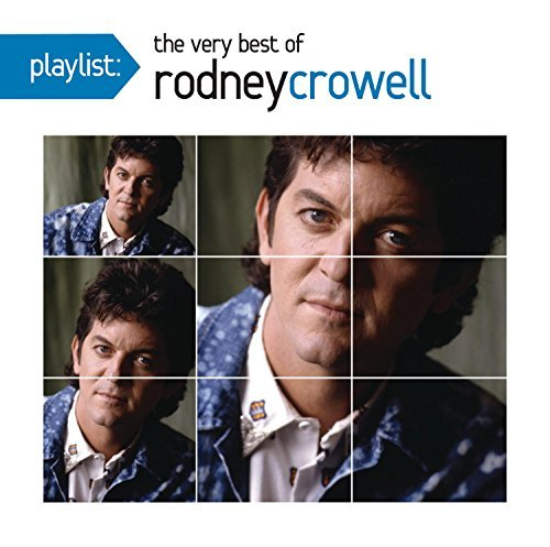 Rodney Crowell Playlist The Very Best Of Rod