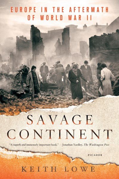Keith Lowe Savage Continent Europe In The Aftermath Of World War Ii