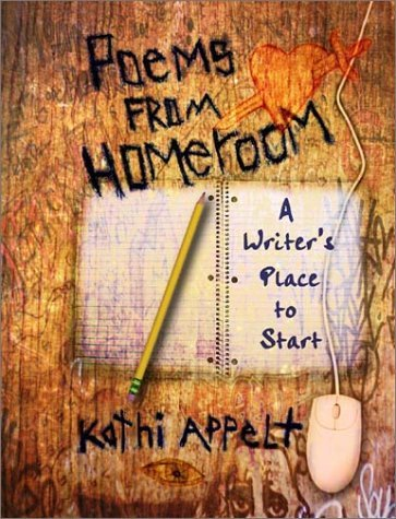 Kathi Appelt Poems From Homeroom A Writer's Place To Start