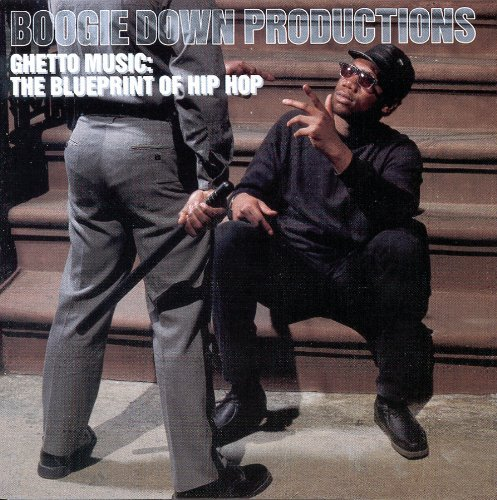 Boogie Down Productions Ghetto Music Blueprint Of Hip