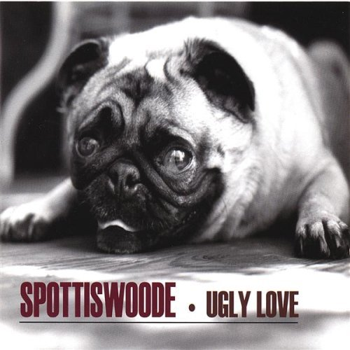 Spottiswoode Ugly Love