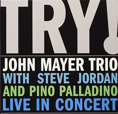 John Trio Mayer Try! John Mayer Trio Live Try! John Mayer Trio Live
