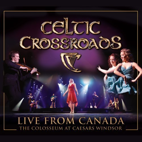 Celtic Crossroads Live From Canada