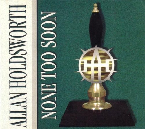 Allan Holdsworth None Too Soon