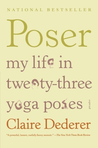 Claire Dederer Poser My Life In Twenty Three Yoga Poses