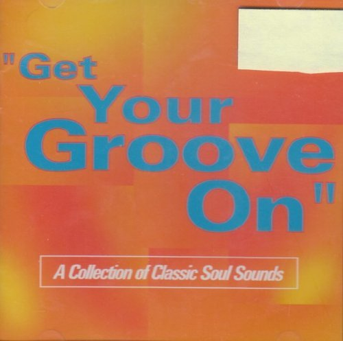 Get Your Groove On Collection Of Classic Soul Sounds