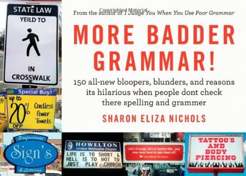 Sharon Eliza Nichols More Badder Grammar! 150 All New Bloopers Blunders And Reasons Its H
