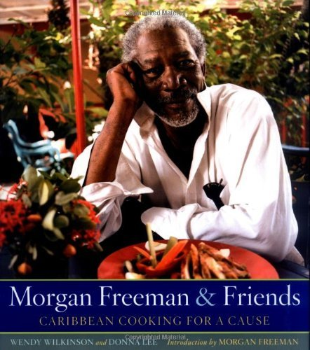 Wendy Wilkinson Morgan Freeman And Friends Caribbean Cooking For A Cause