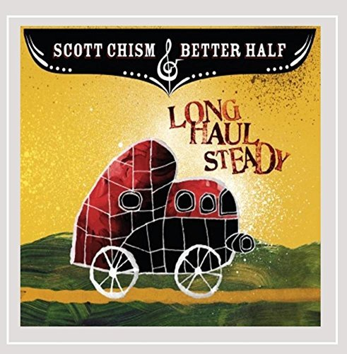 Scott & The Better Half Chism Long Haul Steady