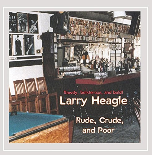 Larry Heagle Rude Crude & Poor