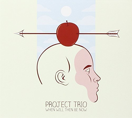 Project Trio When Will Then Be Now