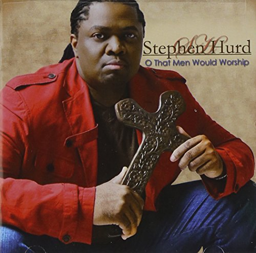 Stephen Hurd O That Men Would Worship