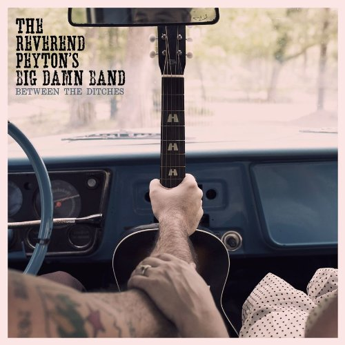 Reverend Peyton's Big Damn Band Between The Ditches Between The Ditches