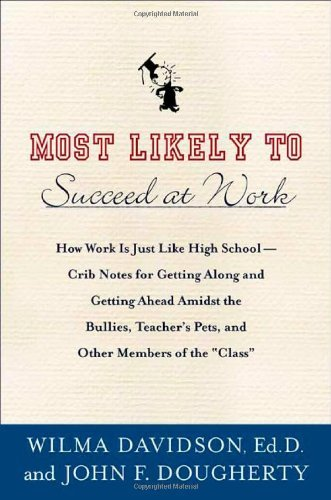 "Wilma Davidson & John F. Dougherty Most Likely To Succeed At Work How Work Is Just Like High School Crib Notes For Getting Along & Getting Ahead Amidst Bullies Teachers' Pets Cheerleaders & Other Members Of The ""class"""