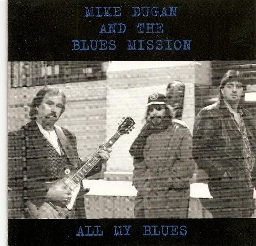 Mike & The Blues Mission Dugan All My Blues