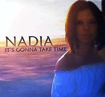 Nadia It's Gonna Take Time