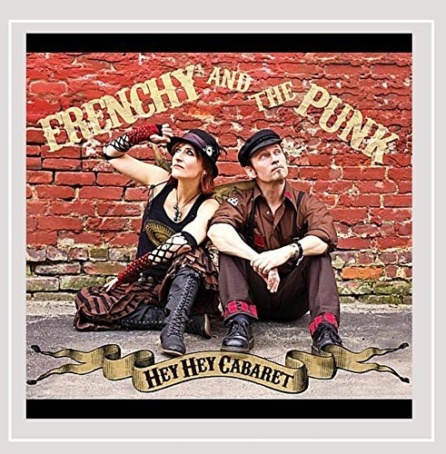 Frenchy & The Punk Hey Hey Cabaret