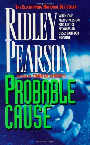Ridley Pearson Probable Cause When One Man's Passion For Justice Becomes An Obsession For Revenge