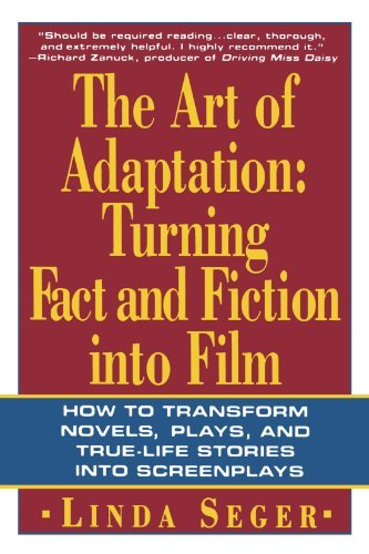 Linda Seger The Art Of Adaptation Turning Fact And Fiction Into Film