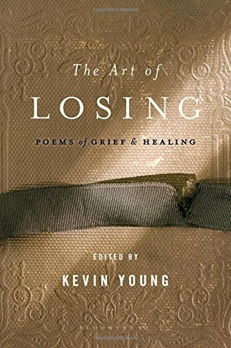 Kevin Young The Art Of Losing Poems Of Grief And Healing