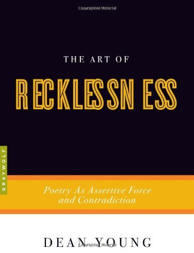 Dean Young The Art Of Recklessness Poetry As Assertive Force And Contradiction