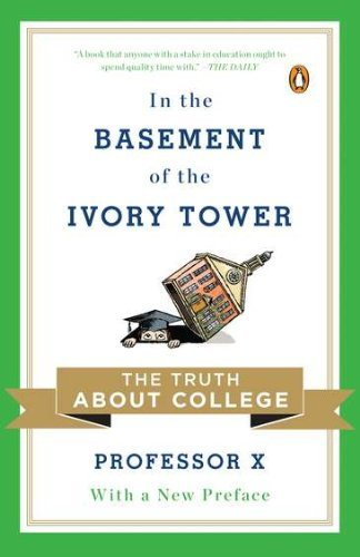 Professor X In The Basement Of The Ivory Tower The Truth About College