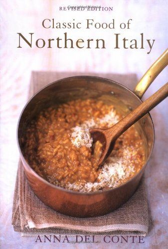 Anna Del Conte The Classic Food Of Northern Italy
