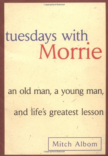 Mitch Albom Tuesdays With Morrie An Old Man A Young Man And Life's Greatest Lesso