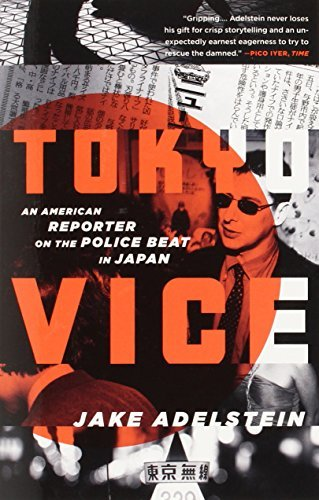 Jake Adelstein Tokyo Vice An American Reporter On The Police Beat In Japan