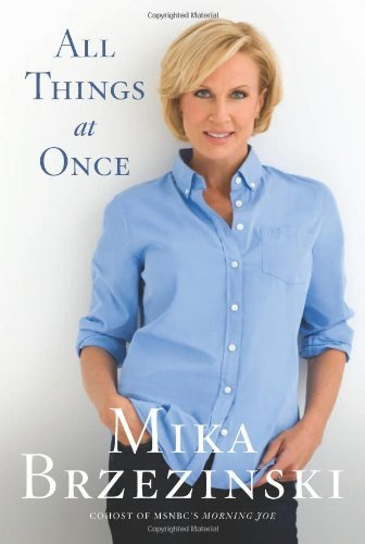 Mika Brzezinski All Things At Once
