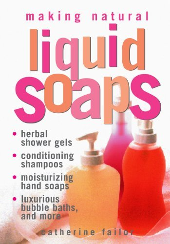 Catherine Failor Making Natural Liquid Soaps Herbal Shower Gels Conditioning Shampoos Moistu