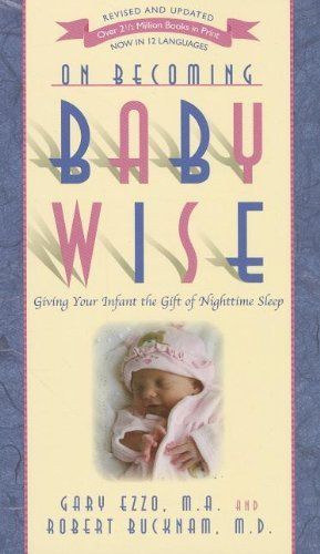 Ezzo Gary On Becoming Baby Wise Giving Your Infant The Gift Of Nighttime Sleep 0005 Edition;