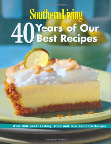 Of Southern Living Magazine Editors Southern Living 40 Years Of Our Best Recipes Over 250 Great Tast