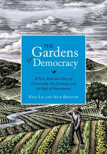 Eric Liu The Gardens Of Democracy A New American Story Of Citizenship The Economy