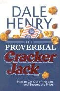 Dale Henry Proverbial Cracker Jack The How To Get Out Of The Box And Become The Prize