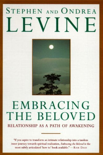 Stephen Levine Embracing The Beloved Relationship As A Path Of Awakening
