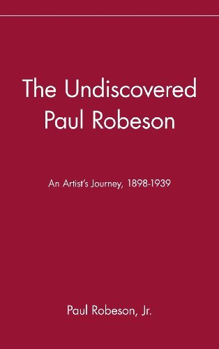 Robeson Paul Jr. The Undiscovered Paul Robeson An Artist's Journey