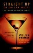 William Grimes Straight Up Or On The Rocks The Story Of The American Cocktail