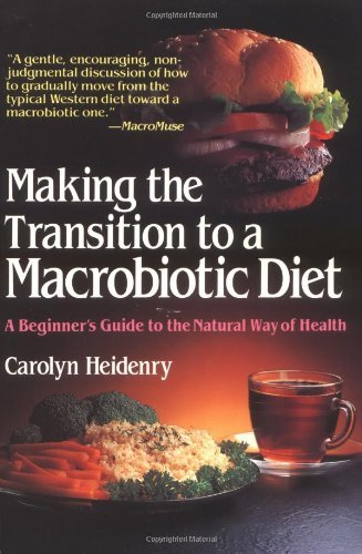 Carolyn Heidenry Making The Transition To A Macrobiotic Diet A Beginner's Guide To The Natural Way Of Health